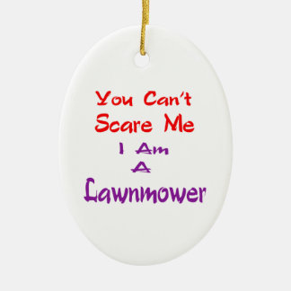 You can't scare me I am a Lawnmower. Christmas Tree Ornament