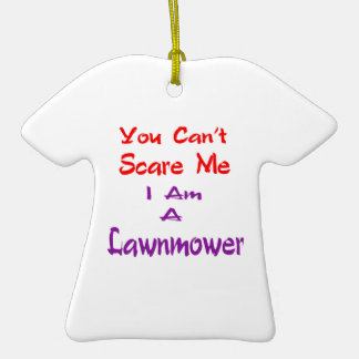 You can't scare me I am a Lawnmower. Christmas Ornament