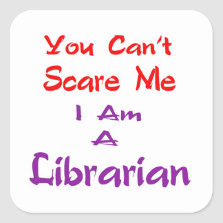 You can't scare me I am a Librarian. Square Sticker