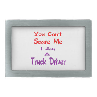 You can't scare me I am a Truck Driver. Rectangular Belt Buckle