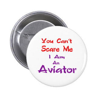 You can't scare me I am an Aviator. 2 Inch Round Button