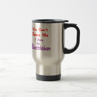 You can't scare me I am an Electrician. 15 Oz Stainless Steel Travel Mug