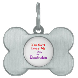 You can't scare me I am an Electrician. Pet Tag