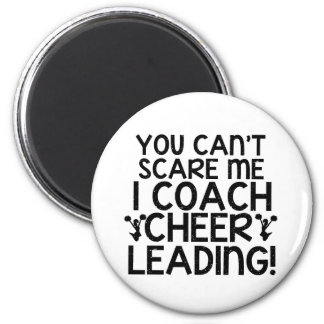 You Can't Scare Me, I Coach Cheerleading! 2 Inch Round Magnet