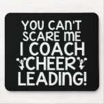 You Can't Scare Me, I Coach Cheerleading! Mousepad