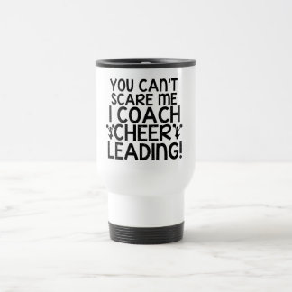 You Can't Scare Me, I Coach Cheerleading! 15 Oz Stainless Steel Travel Mug