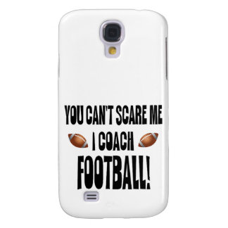 You Can't Scare Me...I Coach Football! Galaxy S4 Case