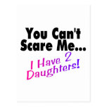 You Can't Scare Me I Have 2 Daughters Postcard