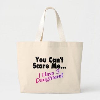 You Can't Scare Me I Have 3 Daughters Canvas Bags