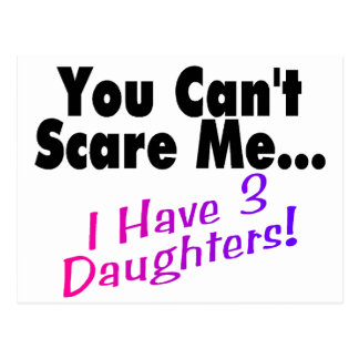 You Can't Scare Me I Have 3 Daughters Postcard