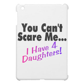 You Can't Scare Me I Have 4 Daughters iPad Mini Cases
