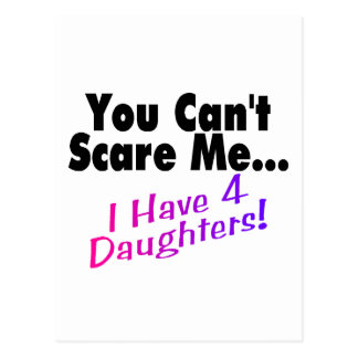 You Can't Scare Me I Have 4 Daughters Postcard