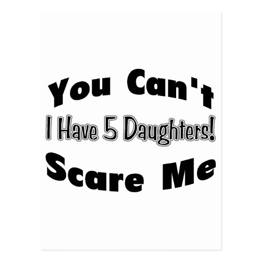 You Can't Scare Me I Have 5 Daughters (2012) Postcard