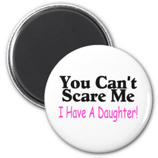 You Can't Scare Me I Have A Daughter 2 Inch Round Magnet