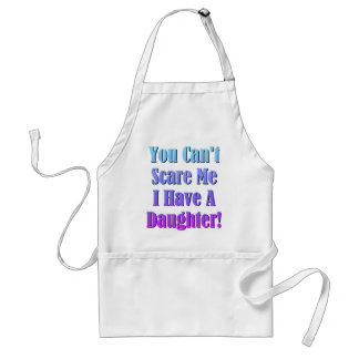 You Can't Scare Me, I Have A Daughter! Adult Apron