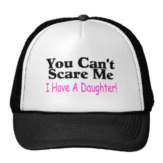 You Can't Scare Me I Have A Daughter Hats