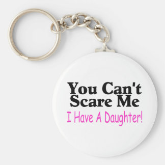 You Can't Scare Me I Have A Daughter Keychain
