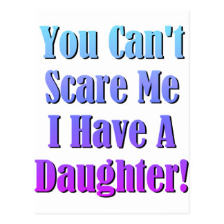 You Can't Scare Me, I Have A Daughter! Postcard
