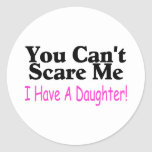 You Can't Scare Me I Have A Daughter Round Stickers
