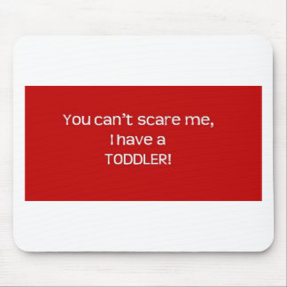 You Can't Scare Me, I Have a Toddler Mouse Pad