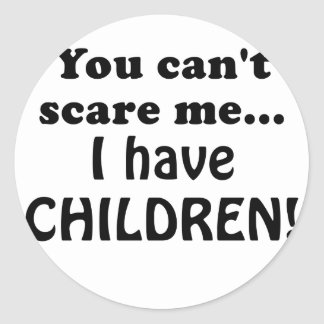 You Cant Scare Me I Have Children Classic Round Sticker
