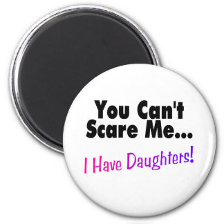You Can't Scare Me I Have Daughters 2 Inch Round Magnet