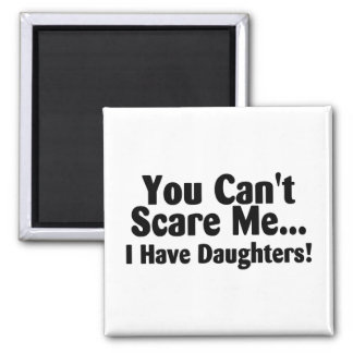 You Cant Scare Me I Have Daughters 2 Inch Square Magnet