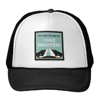 """""""You Can't Scare me. I Have Daughters!"""" Trucker Hat"""