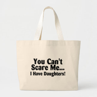 You Cant Scare Me I Have Daughters Jumbo Tote Bag
