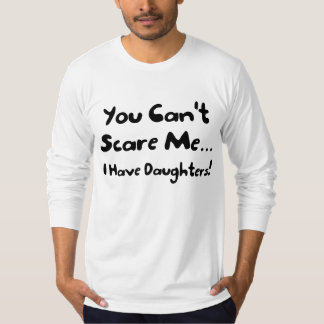 You Cant Scare Me I Have Daughters Long Sleeve Tee Shirt