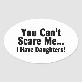 You Cant Scare Me I Have Daughters Oval Sticker
