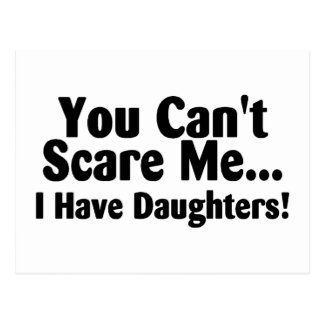 You Cant Scare Me I Have Daughters Postcard