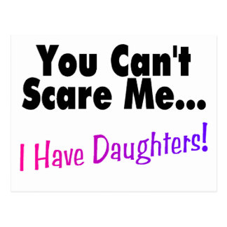 You Can't Scare Me I Have Daughters Postcard