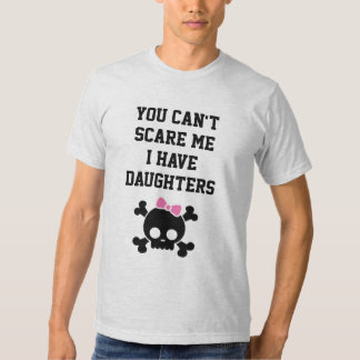 You Can't Scare Me I have [#] Daughters T-Shirt