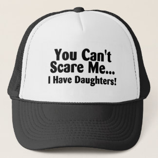 You Cant Scare Me I Have Daughters Trucker Hat