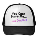 You Can't Scare Me I Have Daughters Trucker Hat