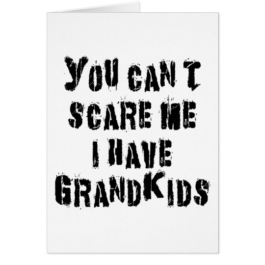 You Can't Scare Me I Have Grandkids Card