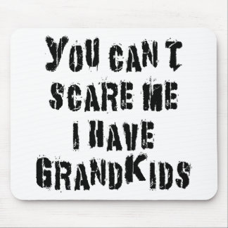 You Can't Scare Me I Have Grandkids Mouse Pad