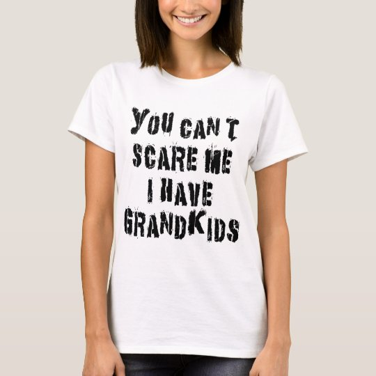 You Can't Scare Me I Have Grandkids T-Shirt