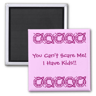 You Can't Scare Me!, I Have Kids!! 2 Inch Square Magnet