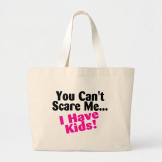 You Cant Scare Me I Have Kids Bags