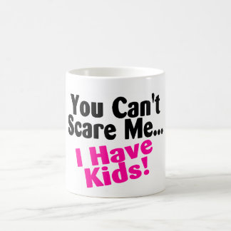 You Cant Scare Me I Have Kids Coffee Mug