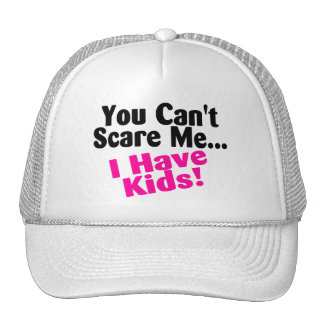 You Cant Scare Me I Have Kids Hat