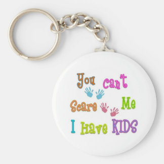 You Can't Scare Me I Have Kids Key Chain