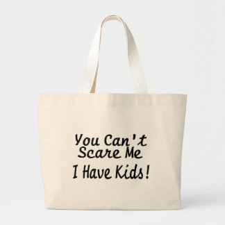 You Cant Scare Me I Have Kids Large Tote Bag