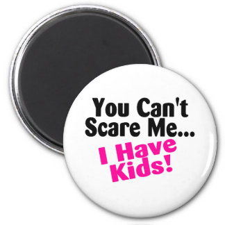 You Cant Scare Me I Have Kids Magnet