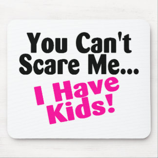 You Cant Scare Me I Have Kids Mouse Pad