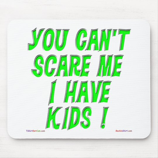 You Can't Scare Me I Have Kids! Mousepad