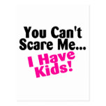 You Cant Scare Me I Have Kids Postcard