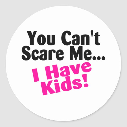 You Cant Scare Me I Have Kids Round Stickers